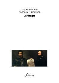 Il carteggio tra Giulio Romano e Federico II Gonzaga